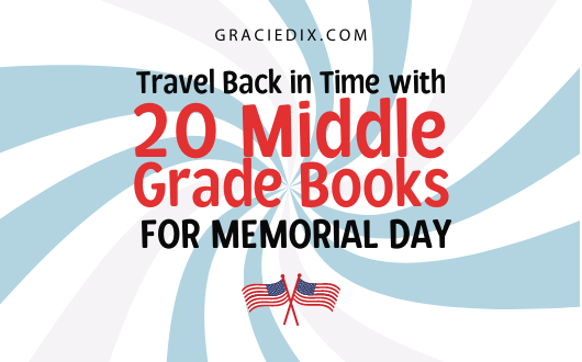 Travel Back in Time with 20 Middle Grade Books for Memorial Day